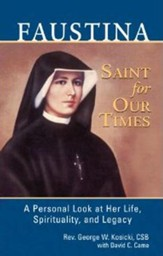 Faustina, Saint for Our Times: A Personal Look at Her Life, Spirituality, and Legacy