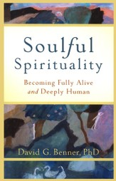 Soulful Spirituality: Becoming Fully Alive and Deeply Human - eBook