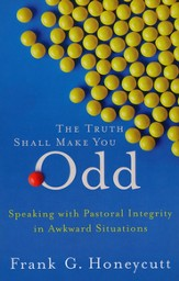Truth Shall Make You Odd, The: Speaking with Pastoral Integrity in Awkward Situations - eBook