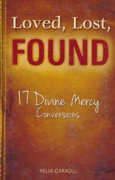 Loved, Lost, Found: 17 Divine Mercy Conversions