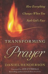 Transforming Prayer: How Everything Changes When You Seek God's Face - eBook