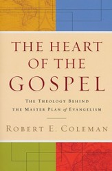 Heart of the Gospel, The: The Theology behind the Master Plan of Evangelism - eBook