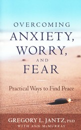 Overcoming Anxiety, Worry, and Fear: Practical Ways to Find Peace - eBook