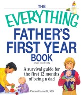The Everything Father's First Year Book: A survival for the first 12 months of being a dad, 2nd Edition
