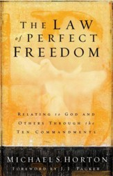 The Law of Perfect Freedom: Relating to God and Others through the Ten Commandments - eBook