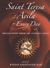 Saint Teresa of Avila for Every Day Reflections from The Interior Castle