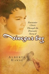 Vinegar Boy: Encounter Christ Through the Dramatic Story of Vinegar Boy - eBook