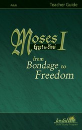 Moses I: Egypt to Sinai - from Bondage to Freedom  Adult Bible Study Teacher Guide