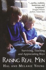 Raising Real Men: Surviving, Teaching and Appreciating Boys