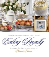 Eating Royally: Recipes and Remembrances from a Palace Kitchen - eBook