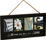Love, Let All That You Do Be Done In Love, Hanging Sign