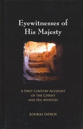 Eyewitnesses of His Majesty: A First Century Account of the Christ and His Apostles