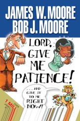Lord, Give Me Patience, and Give It to Me Right Now! - eBook
