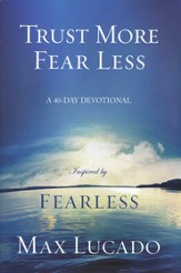 Trust More Fear Less - A 40 Day Devotional