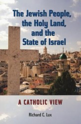 The Jewish People, the Holy Land, and the State of Israel: A Catholic View
