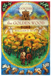The King of the Trees Series #3: The Golden Wood,  A Christian Fantasy Series