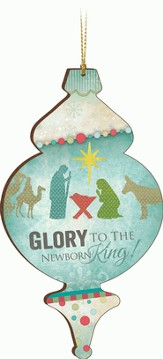 Glory To the Newborn King Ornament