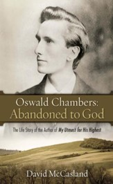 Oswald Chambers: Abandoned To God: The Life Story of the Author of My Utmost for His H ighest - eBook