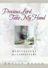 Precious Lord, Take My Hand: Meditations for Caregivers - eBook
