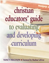 Christian Educators' Guide to Evaluating and Developing Curriculum - eBook