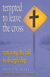 Tempted to Leave the Cross: Renewing the Call to Discipleship - eBook