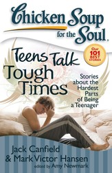 Chicken Soup for the Soul: Teens Talk Tough Times: Stories about the Hardest Parts of Being a Teenager - eBook