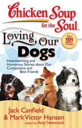 Chicken Soup for the Soul: Loving Our Dogs: Heartwarming and Humorous Stories about our Companions and Best Friends - eBook