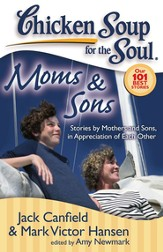 Chicken Soup for the Soul: Moms & Sons: Stories by Mothers and Sons, in Appreciation of Each Other - eBook