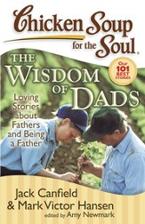 Chicken Soup for the Soul: The Widsom of Dads: Loving Stories about Fathers and Being a Father - eBook