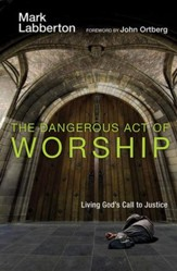 The Dangerous Act of Worship: Living God's Call to Justice - eBook