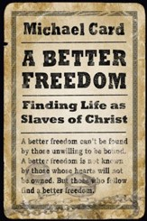 A Better Freedom: Finding Life as Slaves of Christ - eBook