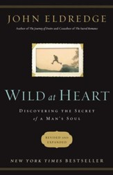 Wild at Heart: Discovering the Secret of a Man's Soul - eBook