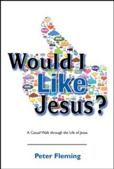 Would I Like Jesus?: A Casual Walk through the Life of Jesus
