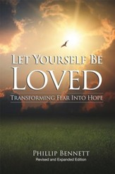 Let Yourself Be Loved: Transforming Fear into Hope, Revised Edition