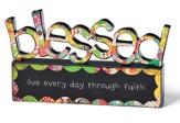 Blessed, Live Every Day In Faith, Tabletop Sculpture
