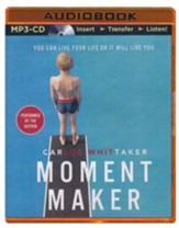 Moment Maker: You Can Live Your Life or It Will Live You - unabridged audiobook on MP3-CD