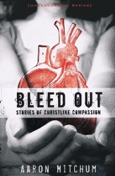 Bleed Out: Stories of Christlike Compassion