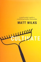 Cultivate: A Youth Worker's Guide to Establishing Healthy Relationships