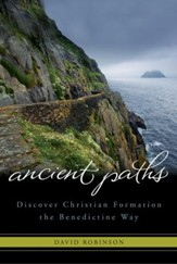 Ancient Paths: Discover Christian Formation the Benedictine Way - eBook