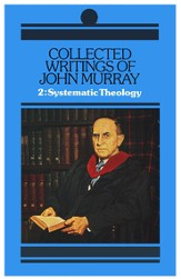 Collected Writings of John Murray Volume 2: Lectures in Systematic Theology