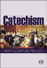 Shorter Catechism with Scripture Proofs
