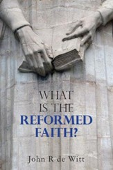What Is the Reformed Faith