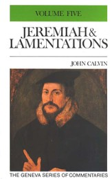 Jeremiah and Lamentations, Volume 5, The Geneva Series of Commentaries