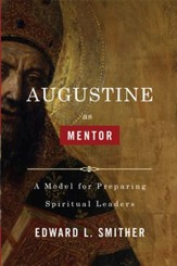 Augustine as Mentor: A Model for Preparing Spiritual Leaders - eBook