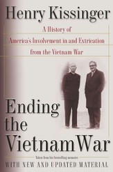 Ending the Vietnam War: A Personal History of America's Involvement in and Extrication From the Vietnam War