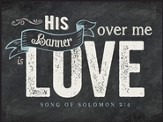 His Banner Over Me Is Love, Chalkboard Wall Art