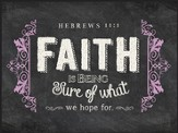Faith Is Being Sure Of What We Hope For, Chalkboard Wall Art