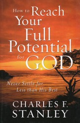 How to Reach Your Full Potential for God: Never Settle for Less Than His Best, Large Print