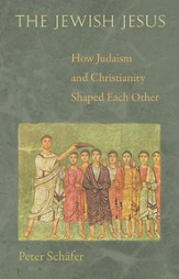 The Jewish Jesus: How Judaism and Christianity Shaped Each Other