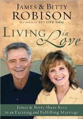 Living in Love: Co-hosts of TV's LIFE Today, James and Betty Share Keys to an Exciting and Fulfilling Marriage, Large Print